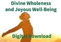 Songs and Prayers for Divine Wholeness and Joyous Well-Being - Digital Download