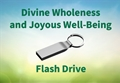 Songs and Prayers for Divine Wholeness and Joyous Well-Being - USB Flash Drive