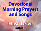 Devotional Morning Prayers and Songs - Flash Drive