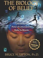 The Biology Of Belief: Unleashing The Power Of Consciousness, Matter And Miracles - BOOK