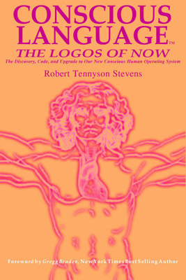 Conscious Language The Logos of Now by Robert Tennyson Stevens