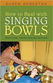 How to Heal with Singing Bowls w/ Audio CD