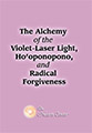 The Alchemy of the Violet-Laser Light, Ho'oponopono and Radical Forgiveness