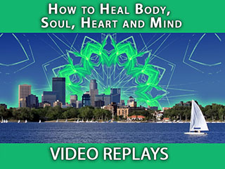 How to Heal Body, Soul, Heart, & Mind - Replays