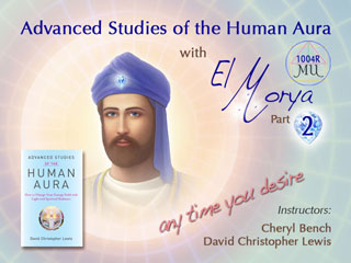 Course #1004R - Advanced Studies of the Human Aura with El Morya—Part 2