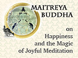 MU 1801 Maitreya Buddha on Happiness and the Magic of Joyful Meditation - Replay