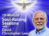 10-Minute Soul-Raising Sessions with David Christopher Lewis (Phone)