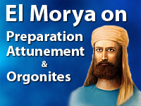 El Morya on Preparation and Attunement and Orgonites