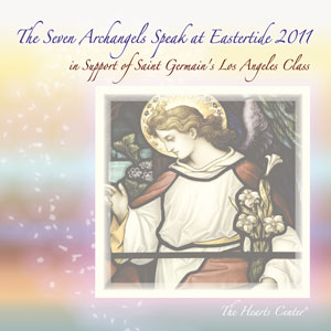 The Seven Archangels Speak at Eastertide 2011
