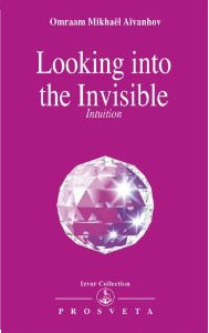 Looking into the Invisible: Intuition, Clairvoyance, Dreams